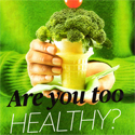 Are you too healthy?